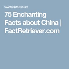 75 Enchanting Facts about China | FactRetriever.com