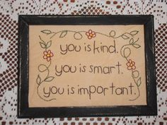 """Primitive Stitchery, You Is Kind, You Is Smart, You Is Important, """"The Help"""" on Etsy, $10.99"""