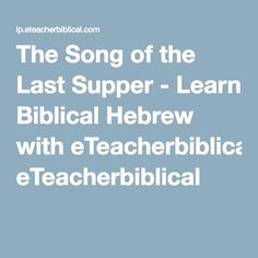 The Song of the Last Supper - Learn Biblical Hebrew with eTeacherbiblical