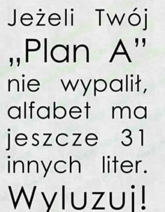 Jeżeli ten 31 też nie wypali - wyluzuj, powroc do planu A True Quotes, Funny Quotes, Funny Memes, Polish Memes, Motto, Weekend Humor, Pretty Quotes, Foto Art, Haha