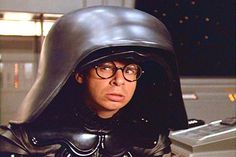"""""""WHAT? You went over my helmet??"""" -Spaceballs"""