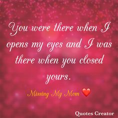 You were there when I opened my eyes, I was there when you closed yours. Grief Q… – womenres Miss My Mom Quotes, Mom In Heaven Quotes, Mom I Miss You, I Love Mom, Grief Quotes Mother, Missing Mom In Heaven, Grieving Quotes, Remembering Mom, Daddy