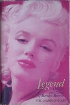 Legend: The Life and Death of Marilyn Monroe - by Fred Lawrence Guiles. Hardcover in dust-jacket, published 1984.