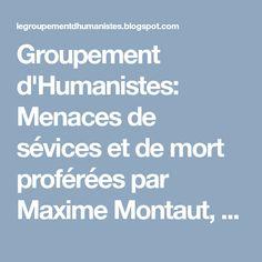 Groupement d'Humanistes: Menaces de sévices et de mort proférées par Maxime Montaut, président de...