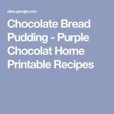 Chocolate Bread Pudding - Purple Chocolat Home Printable Recipes