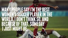 --Mia Hamm Always strive to be the better yourself Mia Hamm, Football Quotes, Soccer Quotes, Sport Quotes, Soccer Girl Problems, Hope Solo, Gareth Bale, Soccer Tips, Soccer Stuff