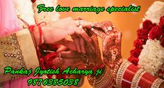 Free Love Marriage Specialist - Pt Pankaj Jyotish acharya is provide free marriage solution he have many solution for any type Inter-caste or marriage problems.