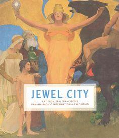 Jewel city : art from San Francisco's Panama-Pacific International Exhibition