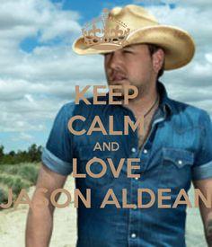 Keep Calm and Love Jason Aldean <3...
