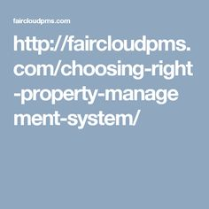 http://faircloudpms.com/choosing-right-property-management-system/