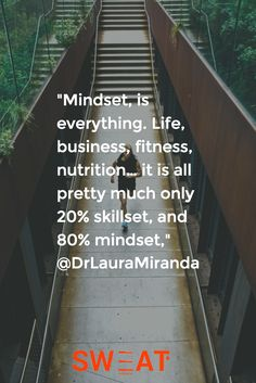"""Mindset, is everything. Life, business, fitness, nutrition… it is all pretty much only 20% skillset, and 80% mindset,"" @DrLauraMiranda"