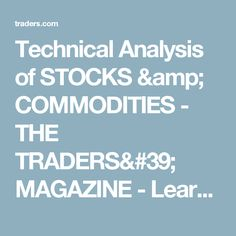 Technical Analysis of STOCKS & COMMODITIES - THE TRADERS' MAGAZINE - Learn to Trade