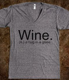 Wine. (n.) a hug in a glass  T-shirt