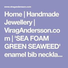 Home   Handmade Jewellery   ViragAndersson.com   'SEA FOAM GREEN SEAWEED' enamel bib necklace How To Apply, How To Get, Pure Copper, Enamel Jewelry, Sea Foam, Seaweed, Metal Working, Told You So, Green