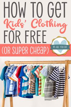 """rack of kids clothes with overlay """"How to Get Kids' Clothing for free (or super cheap)"""" Money saving tips for moms. Parenting Articles, Kids And Parenting, Parenting Hacks, Toddler Preschool, Toddler Toys, Toddler Activities, Cheap Kids Clothes, Kids Clothing, Toddler Outfits"""
