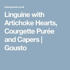 Linguine with Artichoke Hearts, Courgette Purée and Capers | Gousto