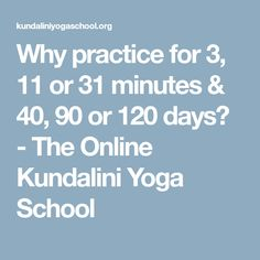 Why practice for 3, 11 or 31 minutes & 40, 90 or 120 days? - The Online Kundalini Yoga School