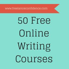 50 free online writing courses - freelanceconfidence.com