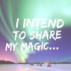 I intend to share my magic...