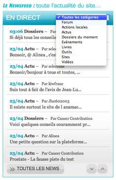 En haut à droite de chaque page, le newsfeed de la plateforme recense toute l'actualité récente du site. Chaque actualité est liée à un thème et à une partie de la plateforme (Forum / Actions locales / Actus / Dossiers / Evénements / Livres / Outils / Sites / Vidéos) : elle détaille l'heure ou le jour, le pseudo du contributeur et les premières lignes. Le newsfeed offre la possibilité de trier toutes les actualités par catégorie...  http://www.cancercontribution.fr/