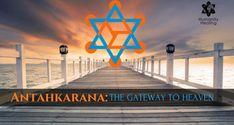 Antahkarana: The Gateway to Heaven - Humanity Healing Network