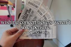 *cough* ....One Direction tickets..... *cough cough* ........Ed Sheeren tickets........*cough cough cough* lol