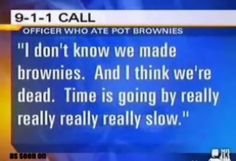 "Clip of police calling 911 after him and his wife smoked ""too much weed"" google it. The entire call is hilarious."