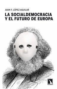 López Aguilar, Juan Fernando La socialdemocracia y el futuro de Europa. La Catarata, 2013