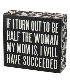 So true! My Mom is AMAZING! Take a look at this Half the Woman Box Sign by…