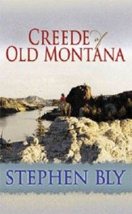 Creede of Old Montana by Stephen Bly (This is the book I told him research Fort Benton, Mt for his next book.. it was an awesome book!)  Now he's gone on to be with the Lord and I will miss his writings! :(