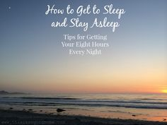 How to Get to Sleep and Stay Asleep - Tips for Getting Your Eight Hours Every Night | This is so good...