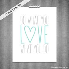 Do What You Love What You Do DIY Printable Digital Wall Art 5x7 8x10 11x14 ~ Custom color option available!