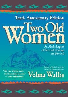 Two Old Women: An Alaska Legend of Betrayal, Courage and Survival by Velma Wallis. My go to book whenever I'm feeling low.