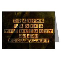 It's Time To Kick The BuTs Out Greeting Card > The Golden Rule Inspiration > TimeToKickBuTs Store       $4.49  It's time to kick buts out of our vocabulary.