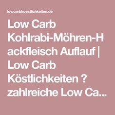 Low Carb Kohlrabi-Möhren-Hackfleisch Auflauf | Low Carb Köstlichkeiten ➤ zahlreiche Low Carb Gerichte und Rezepte ✓ komplett kostenfrei ✓ liebevoll aufbereitet ✓ Low Carb kochen und backen.