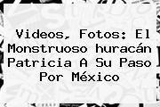 http://tecnoautos.com/wp-content/uploads/imagenes/tendencias/thumbs/videos-fotos-el-monstruoso-huracan-patricia-a-su-paso-por-mexico.jpg Huracan Patricia Videos. Videos, fotos: El monstruoso huracán Patricia a su paso por México, Enlaces, Imágenes, Videos y Tweets - http://tecnoautos.com/actualidad/huracan-patricia-videos-videos-fotos-el-monstruoso-huracan-patricia-a-su-paso-por-mexico/