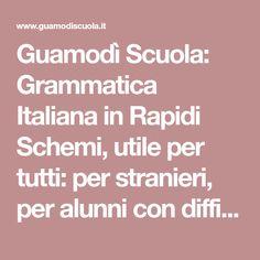 Guamodì Scuola: Grammatica Italiana in Rapidi Schemi, utile per tutti: per stranieri, per alunni con difficoltà di apprendimento... e non solo!
