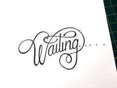 Waiting Handwritten typography 9.15.15 #InfinitelyWaiting #Haa!