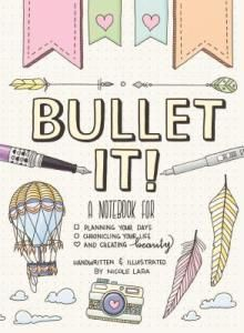 Review: Nicole Lara  Bullet It!: A Notebook for Planning Your Days Chronicling Your Life and Creating Beauty