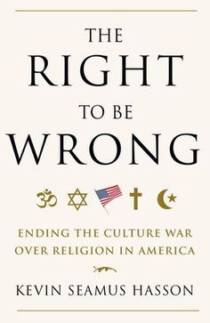 The Right to Be Wrong: Ending the Culture War Over Religion in America (Goodreads)