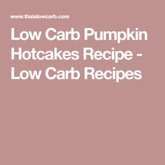 Low Carb Pumpkin Hotcakes Recipe - Low Carb Recipes