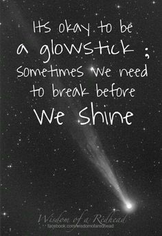It's okay to be a glowstick. :)