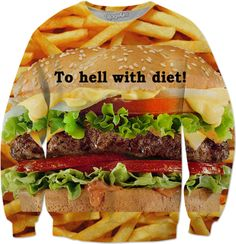 """Custom Sweatshirt:  """"To hell with diet!"""" – You don't count calories, since it is proven, and you know it: none of all these promising diets truly work! 83% of all people gained back more weight than they initially lost through their diet! Hamburger, T-Shirt, Sweatshirt, Duvet cover, shower curtain, couch pillow, Hoodie, Yoga Pants, Handy, Joggers, Leggings, Phone Case, Beach Towel, Tank Top, Crop Top, pillowcase, Onesie, fleece blanket, dress, Bandana, Christmas, Valentine's day,"""