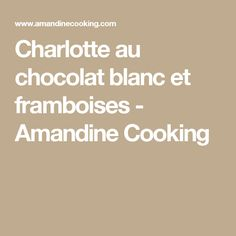 Charlotte au chocolat blanc et framboises - Amandine Cooking