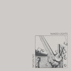 NAKED LIGHTS On Nature (Castle Face) LP/DL street date January 29, 2016 https://midheaven.com/item/on-nature-by-naked-lights