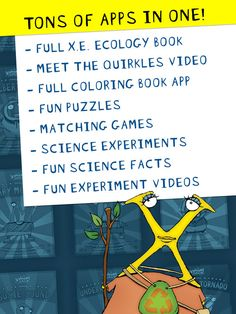 Hours of entertainment in one app! Welcome to the wonderful world of The Quirkles. We're delighted to bring you the character, X.E. Ecology, in this 26 book series of fun and entertaining science and literacy exploration.   Join X.E. Ecology in this humorous Quirkles adventure. X.E. tries to tell her friend, Exeter Fox, why he should not litter