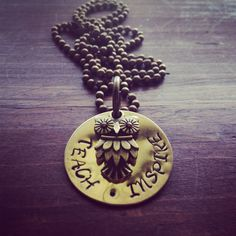A personal favorite from my Etsy shop https://www.etsy.com/listing/109889912/hand-stamped-brass-teachinspire-teacher