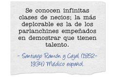 Santiago Ramón y Cajal (1852-1934) Médico español.  #citas #frases