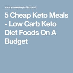5 Cheap Keto Meals - Low Carb Keto Diet Foods On A Budget