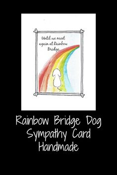 Rainbow bridge dog sympathy card handmade.  Until we meet again.  Unique dog memorial card.  Free shipping Canada and USA Memorial Cards, Dog Memorial, Rainbow Bridge Dog, Bridge Card, Pet Sympathy Cards, Loss Of Dog, Words Of Comfort, Losing A Pet, Etsy Seller